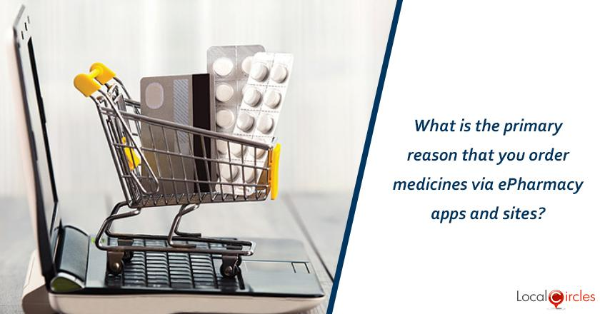 Making ePharmacies work better: What is the primary reason that you order medicines via ePharmacy apps and sites?