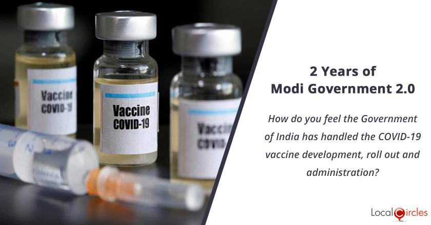 2 years of Modi Government 2.0: How do you feel the Government of India has handled the COVID-19 vaccine development, roll out and administration?