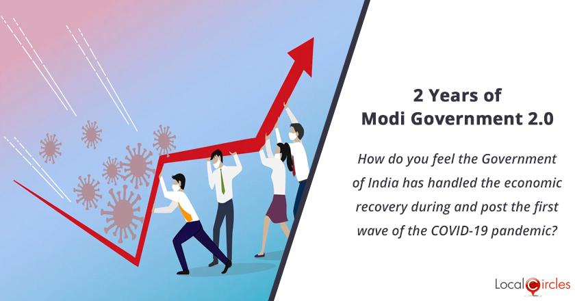 2 years of Modi Government 2.0: How do you feel the Government of India has handled the economic recovery during and post the first wave of the COVID-19 pandemic?