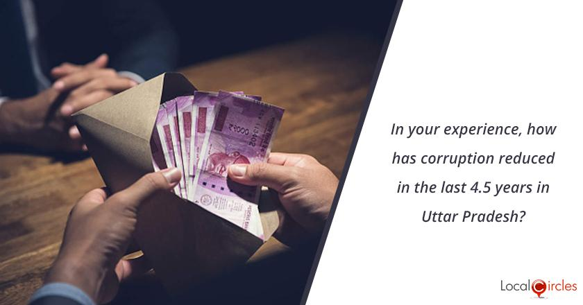 4.5 years of Yogi Governance: In your experience, how has corruption reduced in the last 4.5 years in Uttar Pradesh?