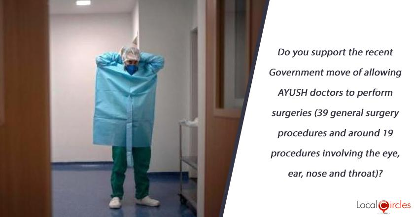 Do you support the recent Government move of allowing AYUSH doctors to perform surgeries (39 general surgery procedures and around 19 procedures involving the eye, ear, nose and throat)?