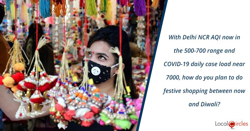 With Delhi NCR AQI now in the 500-700 range and COVID-19 daily case load near 7000, how do you plan to do festive shopping between now and Diwali?