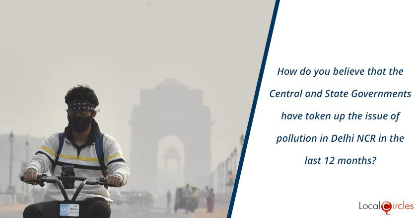 How do you believe that the Central and State Governments have taken up the issue of pollution in Delhi NCR in the last 12 months?