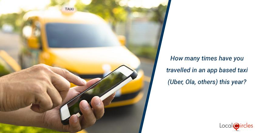 How many times have you travelled in an app based taxi (Uber, Ola, others) this year?