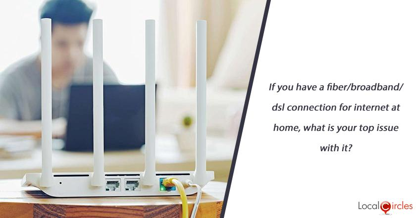 If you have a fiber/broadband/dsl connection for internet at home, what is your top issue with it?