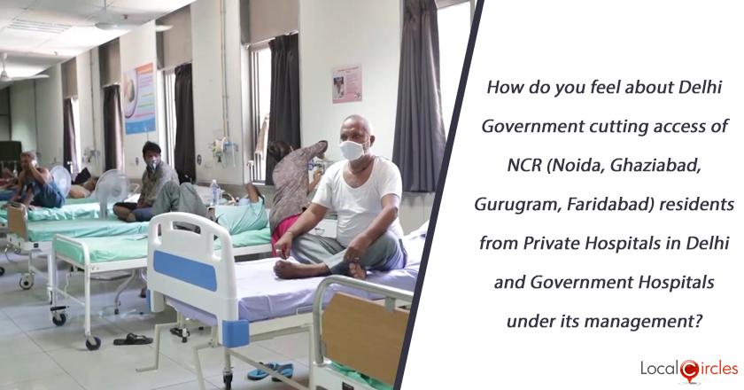 How do you feel about the Delhi Government cutting access of Noida residents from Private Hospitals in Delhi and Government Hospitals under its management?