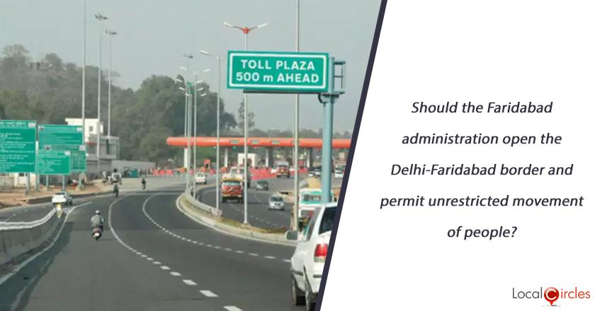 Should the Faridabad administration open the Delhi-Faridabad border and permit unrestricted movement of people?