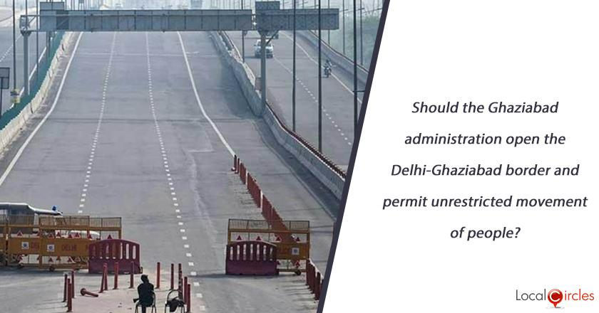 Should the Ghaziabad administration open the Delhi-Ghaziabad border and permit unrestricted movement of people?