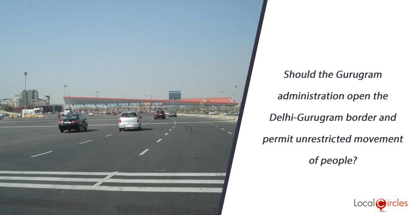 Should the Gurugram administration open the Delhi-Gurugram border and permit unrestricted movement of people?