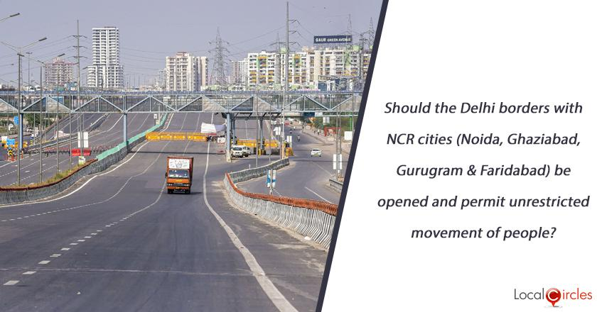 Should the Delhi borders with NCR cities (Noida, Ghaziabad, Gurugram & Faridabad) be opened and permit unrestricted movement of people?
