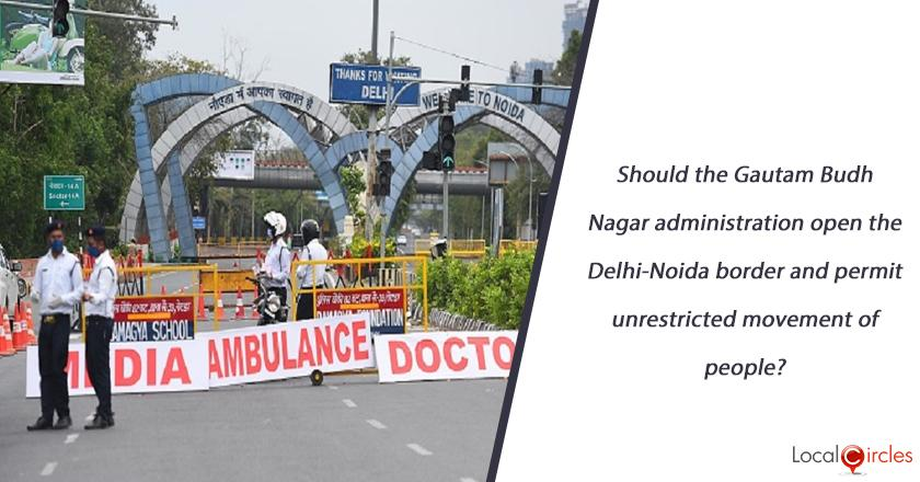 Should the Gautam Budh Nagar administration open the Delhi-Noida border and permit unrestricted movement of people?