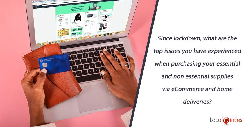 Since lockdown, what are the top issues you have experienced when purchasing your essential and non essential supplies via eCommerce and home deliveries?