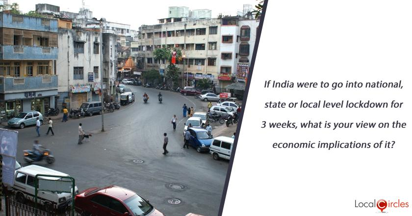 If India were to go into national, state or local level lockdown for 3 weeks, what is your view on the economic implications of it?