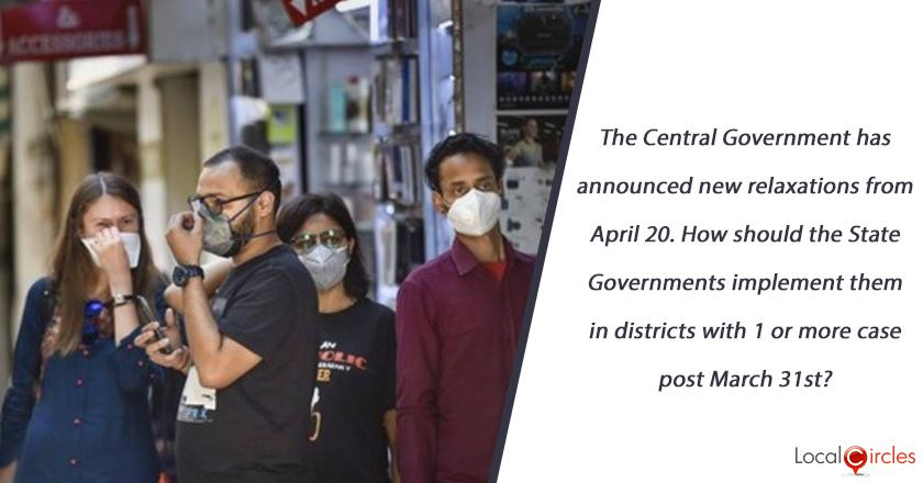 The Central Government has announced new relaxations from April 20. How should the State Governments implement them in districts with 1 or more case post March 31st?