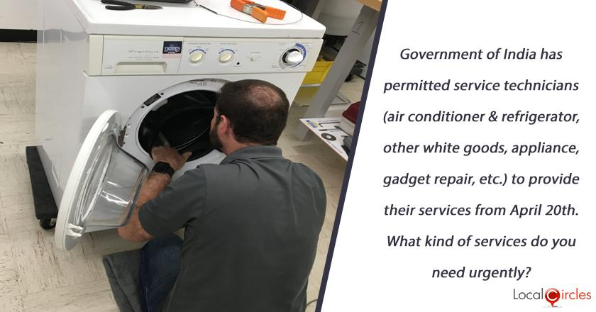 Government of India has permitted service technicians (air conditioner & refrigerator, other white goods, appliance, gadget repair, etc.) to provide their services from April 20th. What kind of services do you need urgently?