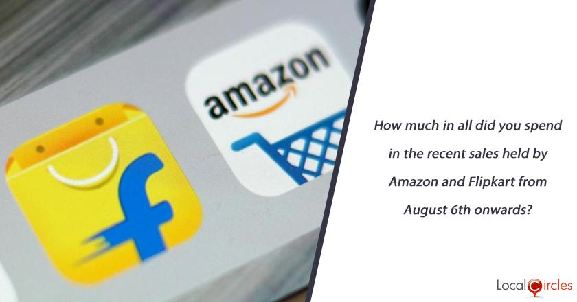 How much in all did you spend in the recent sales held by Amazon and Flipkart from August 6th onwards?