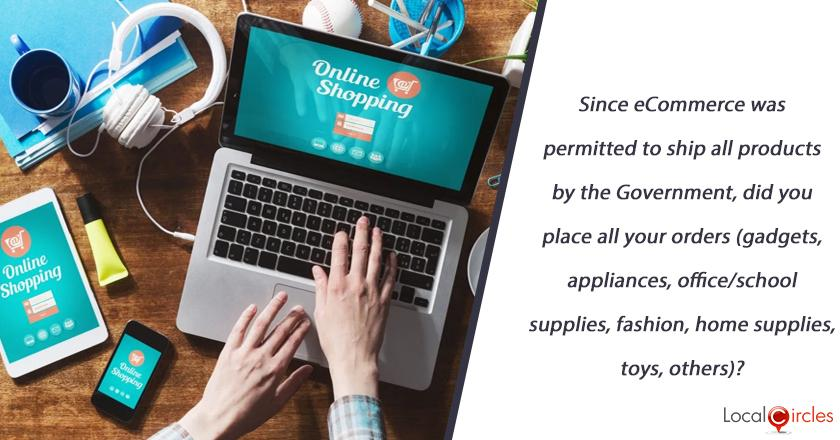 Since eCommerce was permitted to ship all products by the Government, did you place all your orders (gadgets, appliances, office/school supplies, fashion, home supplies, toys, others?