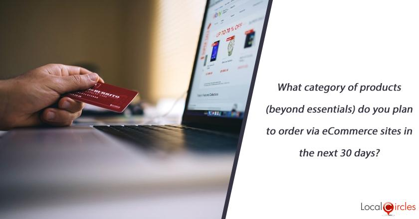 What category of products (beyond essentials) do you plan to order via eCommerce sites in the next 30 days?
