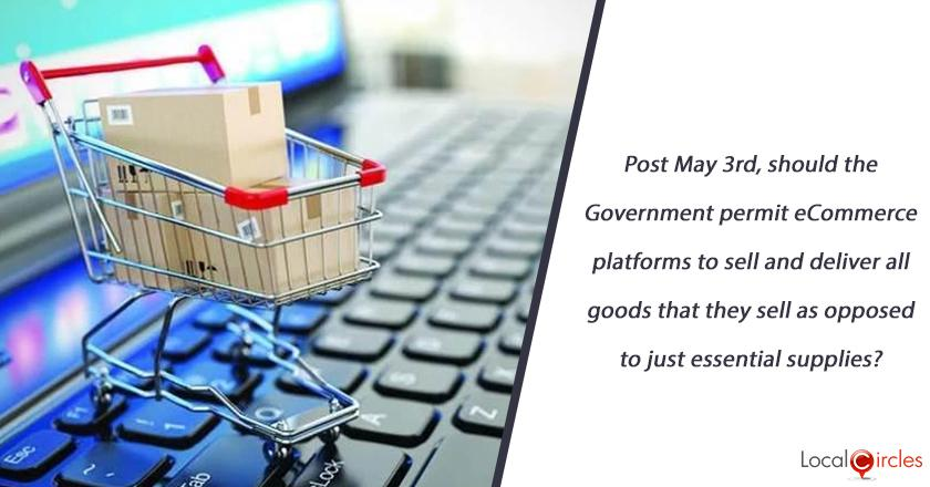 Post May 3rd, should the Government permit eCommerce platforms to sell and deliver all goods that they sell as opposed to just essential supplies?