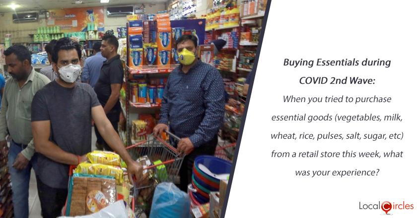 Buying Essentials during COVID 2nd Wave: When you tried to purchase essential goods (vegetables, milk, wheat, rice, pulses, salt, sugar, etc) from a retail store this week, what was your experience?