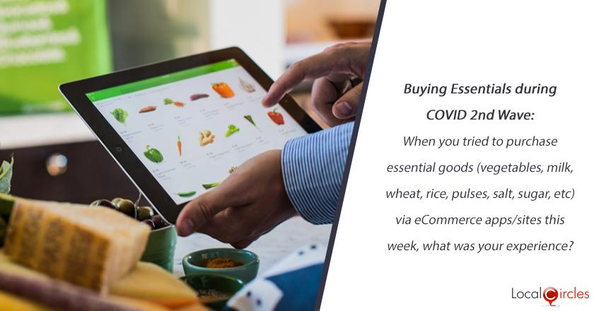 Buying Essentials during COVID 2nd wave: When you tried to purchase essential goods (vegetables, milk, wheat, rice, pulses, salt, sugar, etc) via eCommerce apps/sites this week, what was your experience?