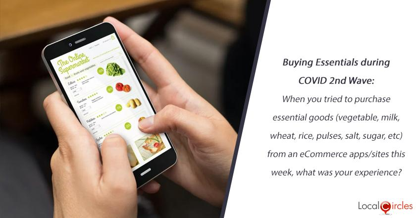 Buying Essentials during COVID 2nd wave: When you tried to purchase essential goods (vegetable, milk, wheat, rice, pulses, salt, sugar, etc) from an eCommerce apps/sites this week, what was your experience?
