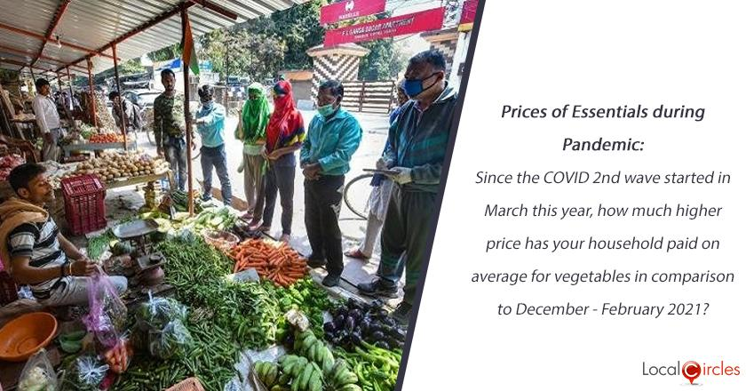 Prices of Essentials during Pandemic: Since the COVID 2nd wave started in March this year, how much higher price has your household paid on average for vegetables in comparison to December - February 2021?