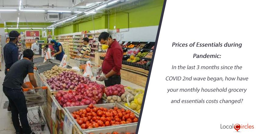 Prices of Essentials during Pandemic: In the last 3 months since the COVID 2nd wave began, how have your monthly household grocery and essentials costs changed?