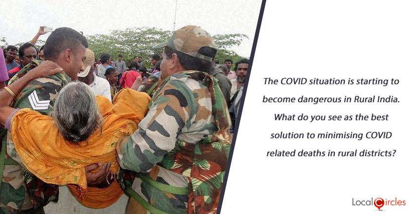 The COVID situation is starting to become dangerous in Rural India. What do you see as the best solution to minimising COVID related deaths in rural districts?