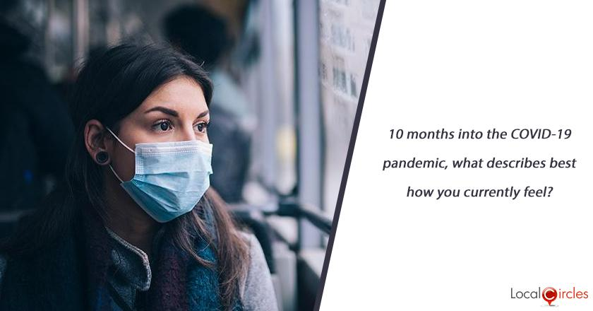 10 months into the COVID-19 pandemic, what describes best how you currently feel?