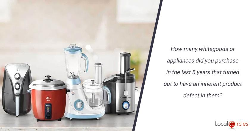How many whitegoods or appliances did you purchase in the last 5 years that turned out to have an inherent product defect in them? <br/> <br/>P.S. Product defect is different than a consumable or component in an appliance requiring replacement over time.