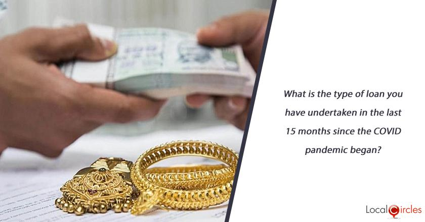 What is the type of loan you have undertaken in the last 15 months since the COVID pandemic began?