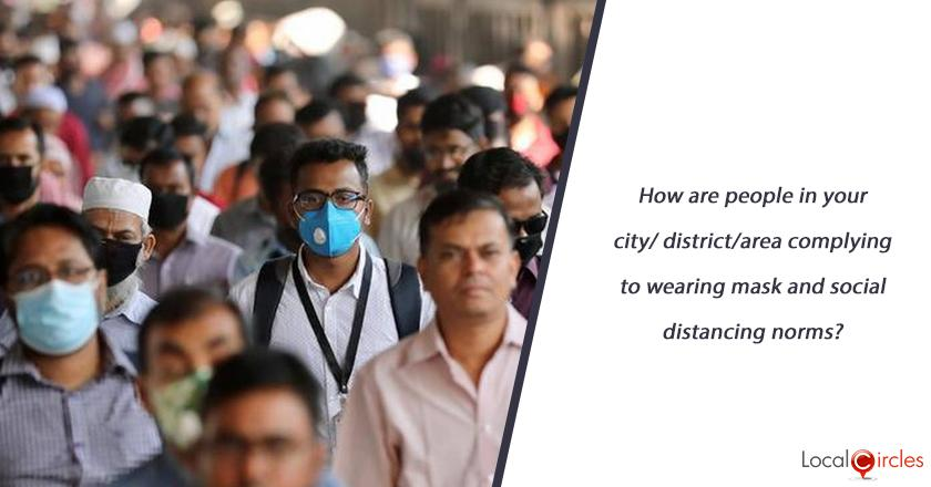 How are people in your city/district/area complying to wearing mask and social distancing norms?