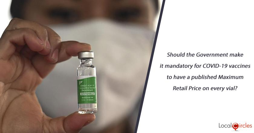 Should the Government make it mandatory for COVID-19 vaccines to have a published Maximum Retail Price on every vial?