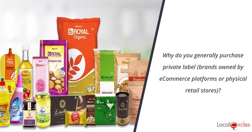 Why do you generally purchase private label (brands owned by ecommerce platforms or physical retail stores)?