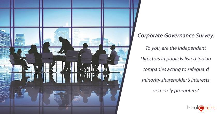 Corporate Governance Survey: To you, are the Independent Directors in publicly listed Indian companies acting to safeguard minority shareholder's interests or merely promoters?