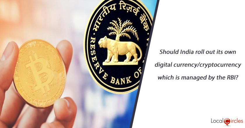 Should India roll out its own digital currency/cryptocurrency which is managed by the RBI?