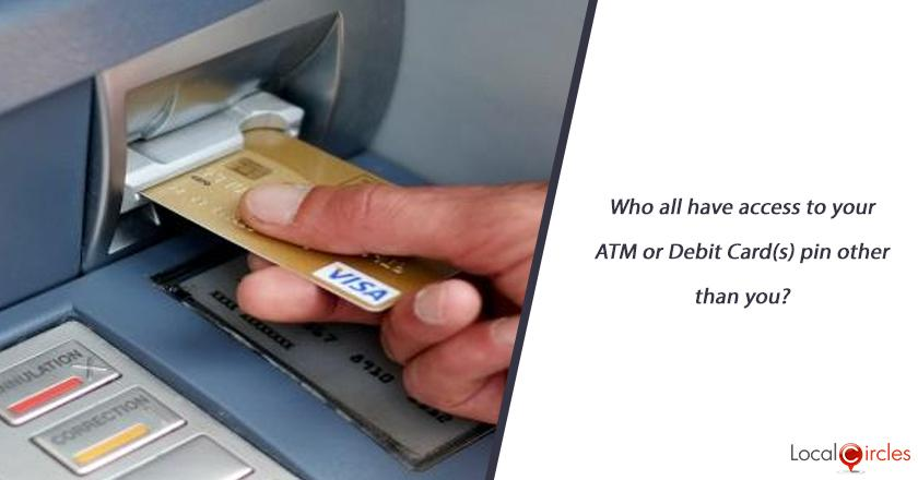 Who all have access to your ATM or Debit Card(s) pin other than you?