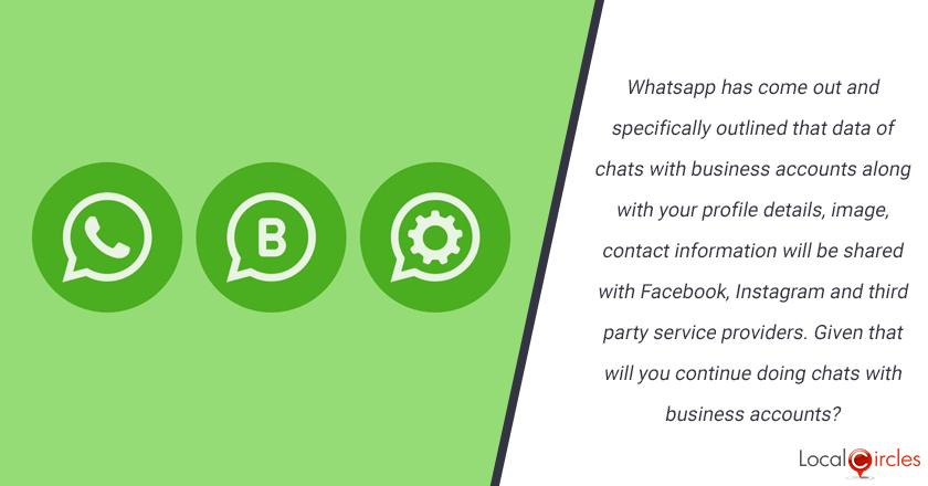 Whatsapp has come out and specifically outlined that data of chats with business accounts along with your profile details, image, contact information will be shared with Facebook, Instagram and third party service providers. Given that will you continue doing chats with business accounts?