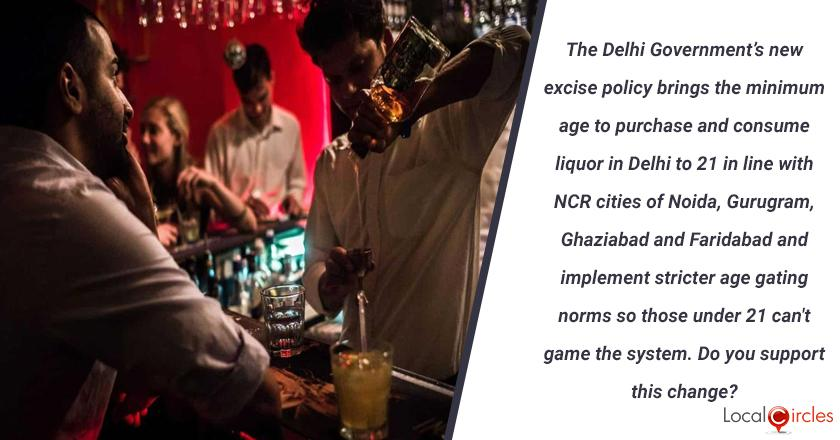 The Delhi Government's new excise policy brings the minimum age to purchase and consume liquor in Delhi to 21 in line with NCR cities of Noida, Gurugram, Ghaziabad and Faridabad and implement stricter age gating norms so those under 21 can't game the system. Do you support this change? <br/> <br/>P.S. You must only vote if you are 21 years or higher in age