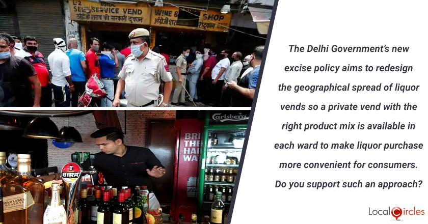 The Delhi Government's new excise policy aims to redesign the geographical spread of liquor vends so a private vend with the right product mix is available in each ward to make liquor purchase more convenient for consumers. Do you support such an approach? <br/> <br/>P.S. You must only vote if you are 21 years or higher in age
