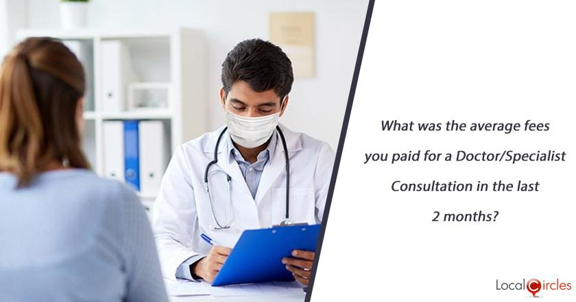 What was the average fees you paid for a Doctor/Specialist Consultation in the last 12 months?