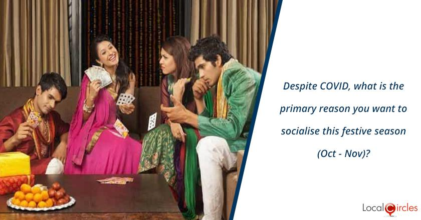 Despite COVID, what is the primary reason you want to socialise this festive season (Oct - Nov)?