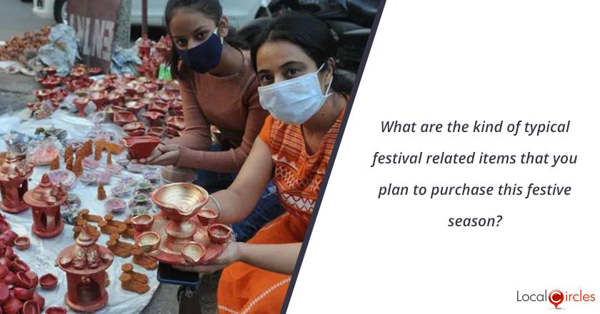 What are the kind of typical festival related items that you plan to purchase this festive season?
