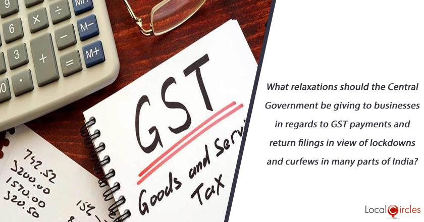 What relaxations should the Central Government be giving to businesses in regards to GST payments and return filings in view of lockdowns and curfews in many parts of India?