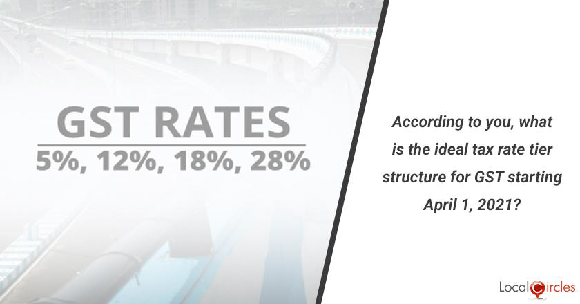 According to you, what is the ideal tax rate tier structure for GST starting April 1, 2021?