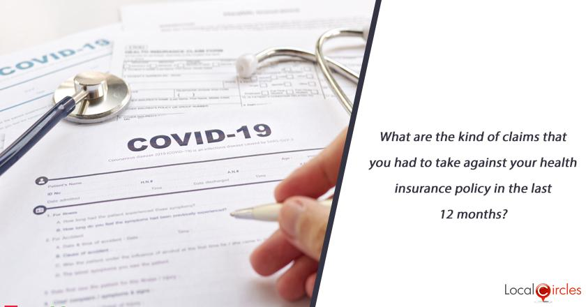 What are the kind of claims that you had to take against your health insurance policy in the last 12 months?