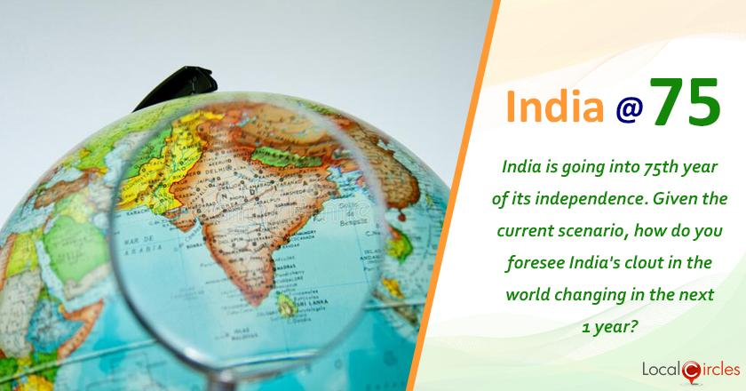 India at 75: India is going into 75th year of its independence. Given the current scenario, how do you foresee India's clout in the world changing in the next 1 year?