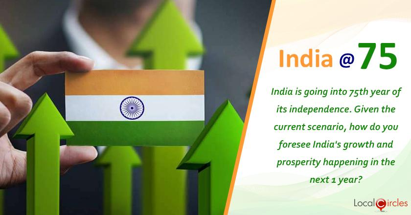 India at 75: India is going into 75th year of its independence. Given the current scenario, how do you foresee India's growth and prosperity happening in the next 1 year?