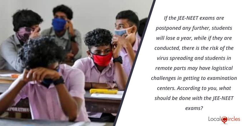 If the JEE-NEET exams are postponed any further, students will lose a year, while if they are conducted, there is the risk of the virus spreading and students in remote parts may have logistical challenges in getting to examination centers. <br/> <br/>According to you, what should be done with the JEE-NEET exams?